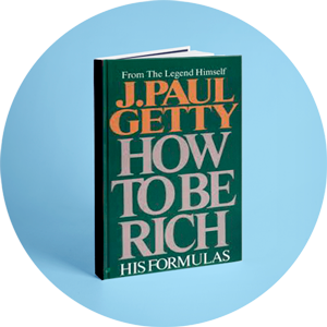 How to be rich (Paul Getty)